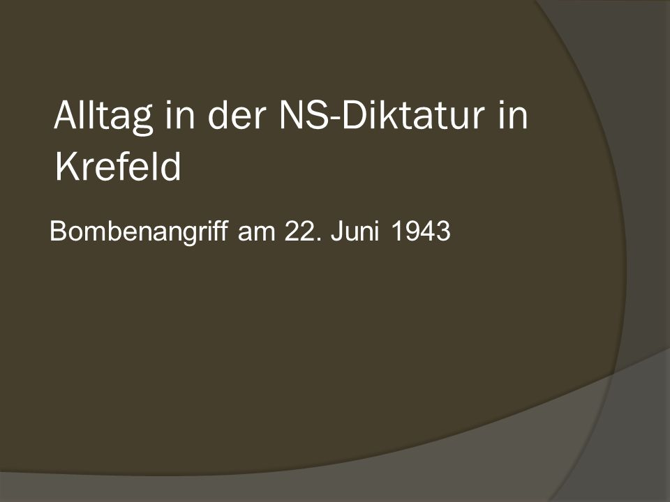 Alltag in der NS-Diktatur in Krefeld Bombenangriff am 22. Juni 1943