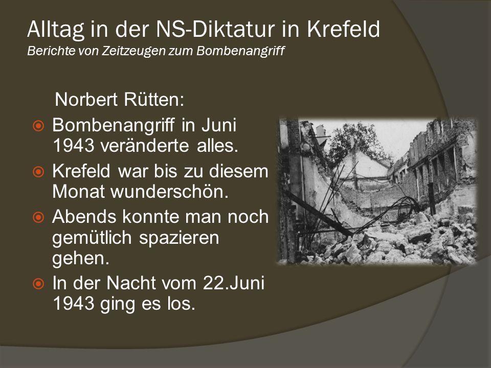 Alltag in der NS-Diktatur in Krefeld Berichte von Zeitzeugen zum Bombenangriff Norbert Rütten: Bombenangriff in Juni 1943 veränderte alles. Krefeld wa