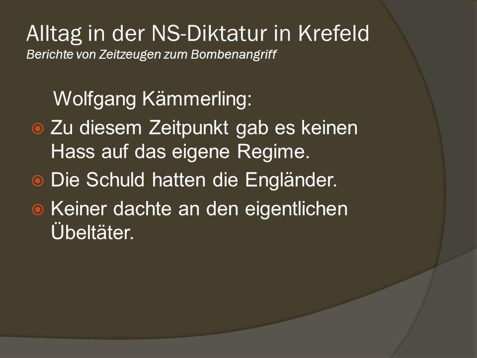 Alltag in der NS-Diktatur in Krefeld Berichte von Zeitzeugen zum Bombenangriff Wolfgang Kämmerling: Zu diesem Zeitpunkt gab es keinen Hass auf das eig