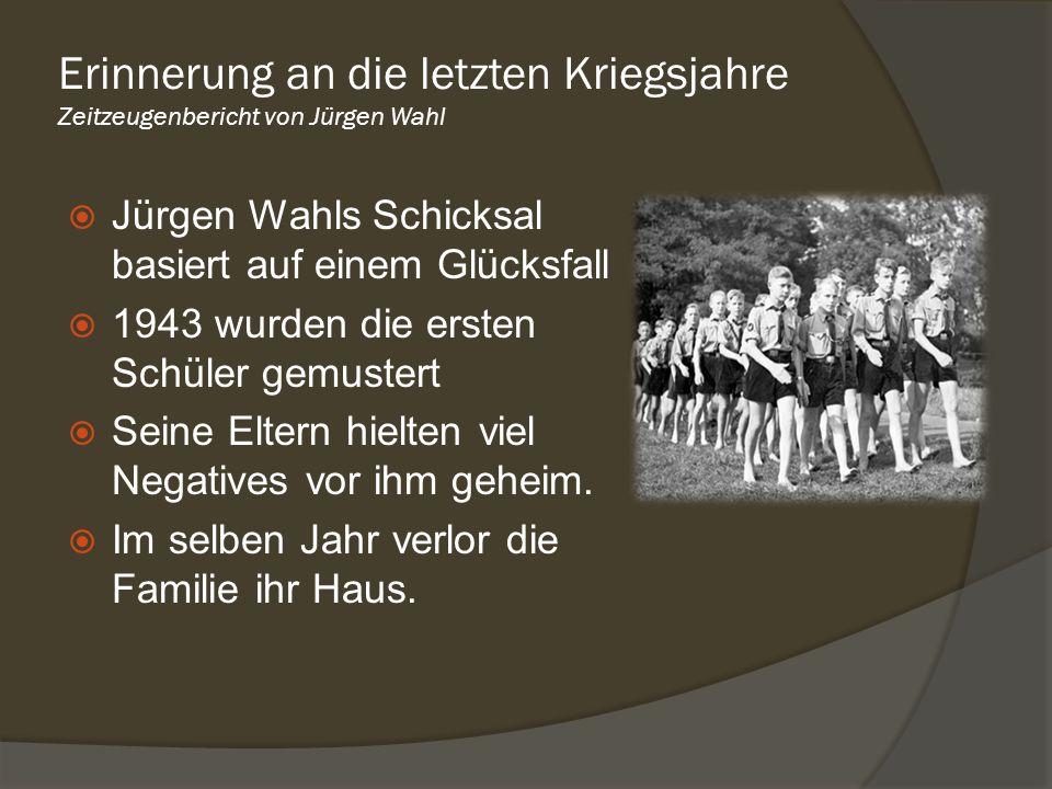 Jürgen Wahls Schicksal basiert auf einem Glücksfall 1943 wurden die ersten Schüler gemustert Seine Eltern hielten viel Negatives vor ihm geheim. Im se