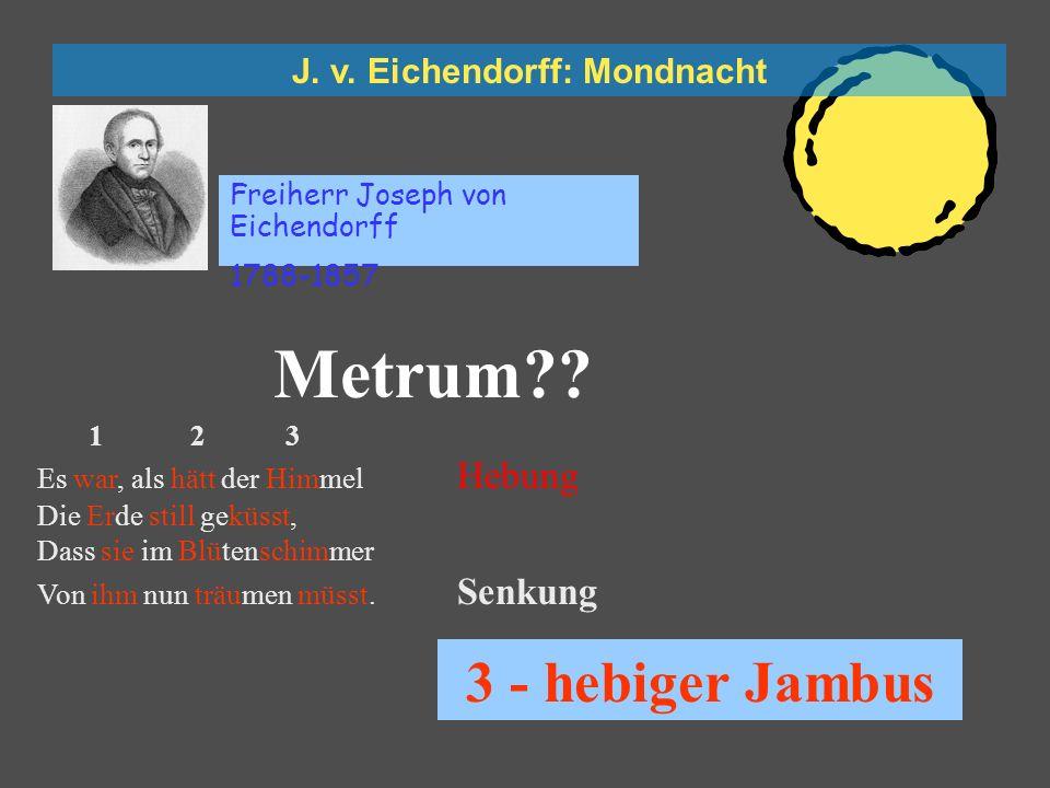 J. v. Eichendorff: Mondnacht Freiherr Joseph von Eichendorff 1788-1857 Es war, als hätt der HimmelA Die Erde still geküsst,B Dass sie im Blütenschimme