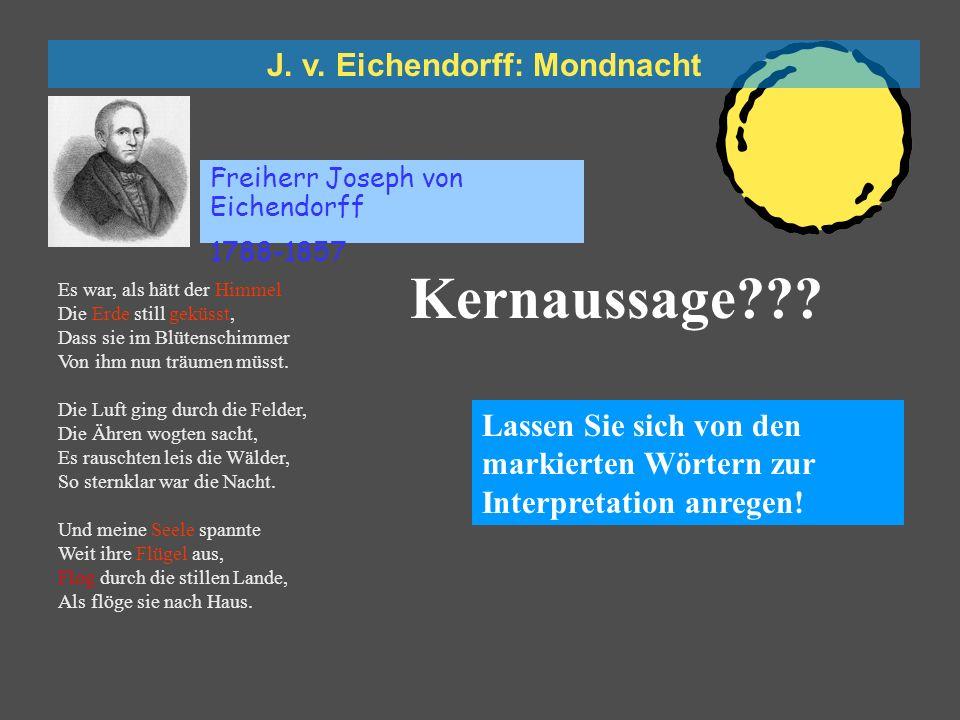 J. v. Eichendorff: Mondnacht Freiherr Joseph von Eichendorff 1788-1857 1 2 3 Es war, als hätt der Himmel Hebung Die Erde still geküsst, Dass sie im Bl