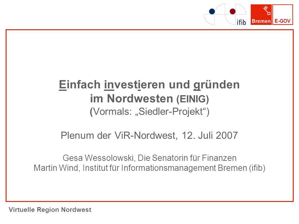 E-GOV Virtuelle Region Nordwest Einfach investieren und gründen im Nordwesten (EINIG) (Vormals: Siedler-Projekt) Plenum der ViR-Nordwest, 12.
