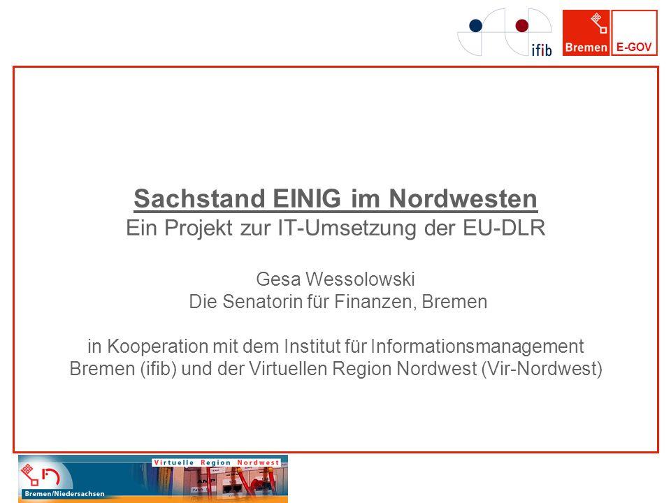 E-GOV Sachstand EINIG im Nordwesten Ein Projekt zur IT-Umsetzung der EU-DLR Gesa Wessolowski Die Senatorin für Finanzen, Bremen in Kooperation mit dem