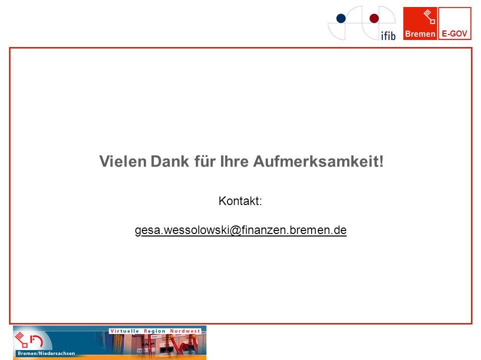 E-GOV Vielen Dank für Ihre Aufmerksamkeit! Kontakt: gesa.wessolowski@finanzen.bremen.deesa.wessolowski@finanzen.bremen.de