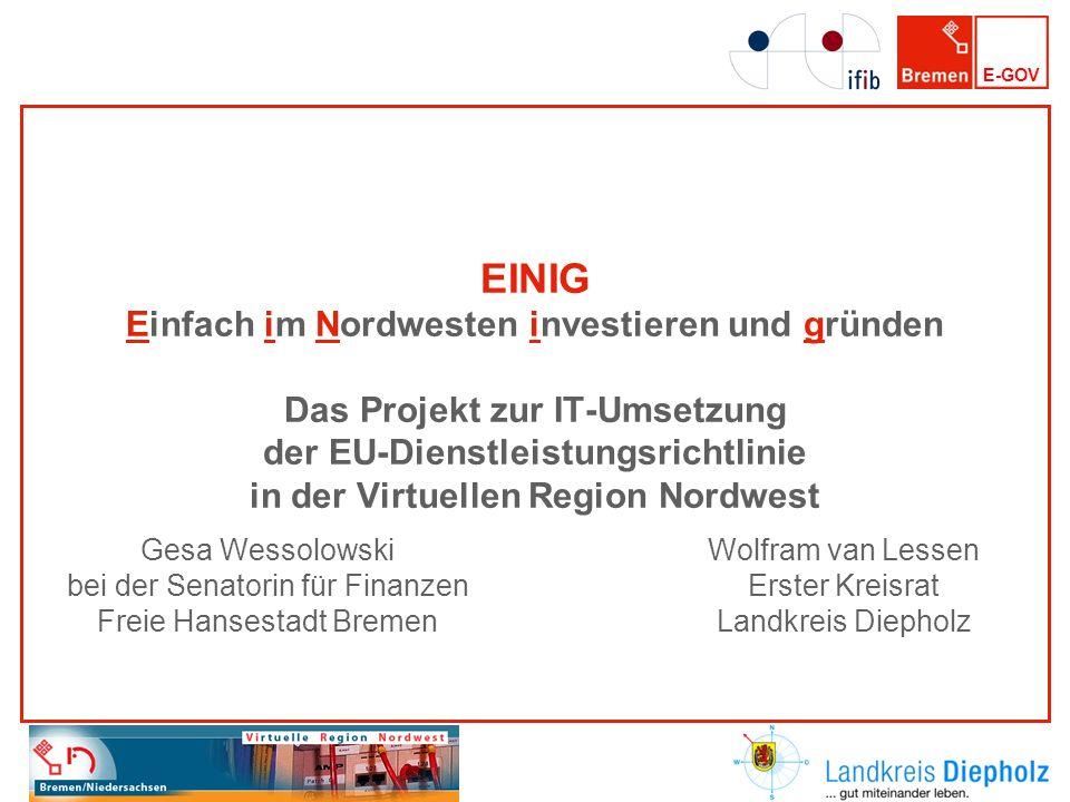 E-GOV EINIG Einfach im Nordwesten investieren und gründen Das Projekt zur IT-Umsetzung der EU-Dienstleistungsrichtlinie in der Virtuellen Region Nordw