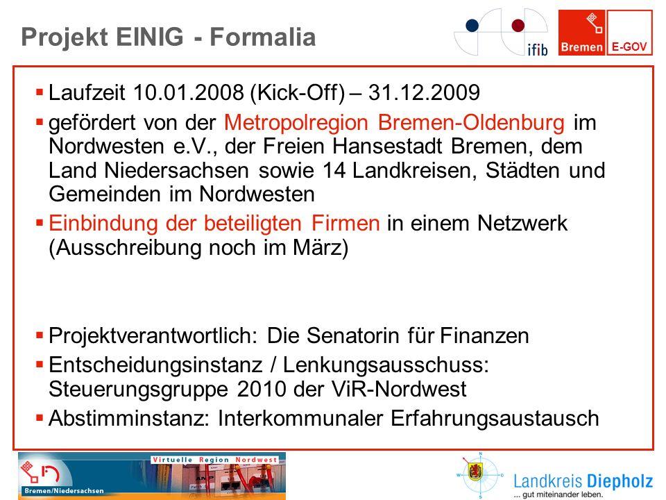 E-GOV Projekt EINIG - Formalia Laufzeit 10.01.2008 (Kick-Off) – 31.12.2009 gefördert von der Metropolregion Bremen-Oldenburg im Nordwesten e.V., der F