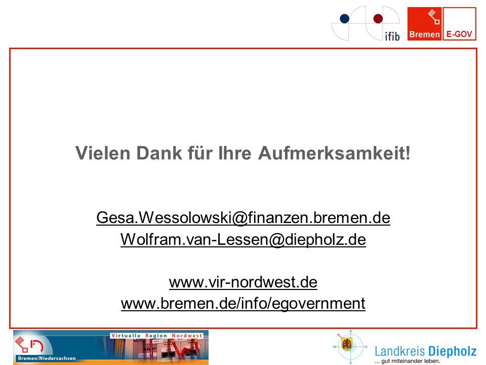 E-GOV Vielen Dank für Ihre Aufmerksamkeit! Gesa.Wessolowski@finanzen.bremen.de Wolfram.van-Lessen@diepholz.de www.vir-nordwest.de www.bremen.de/info/e