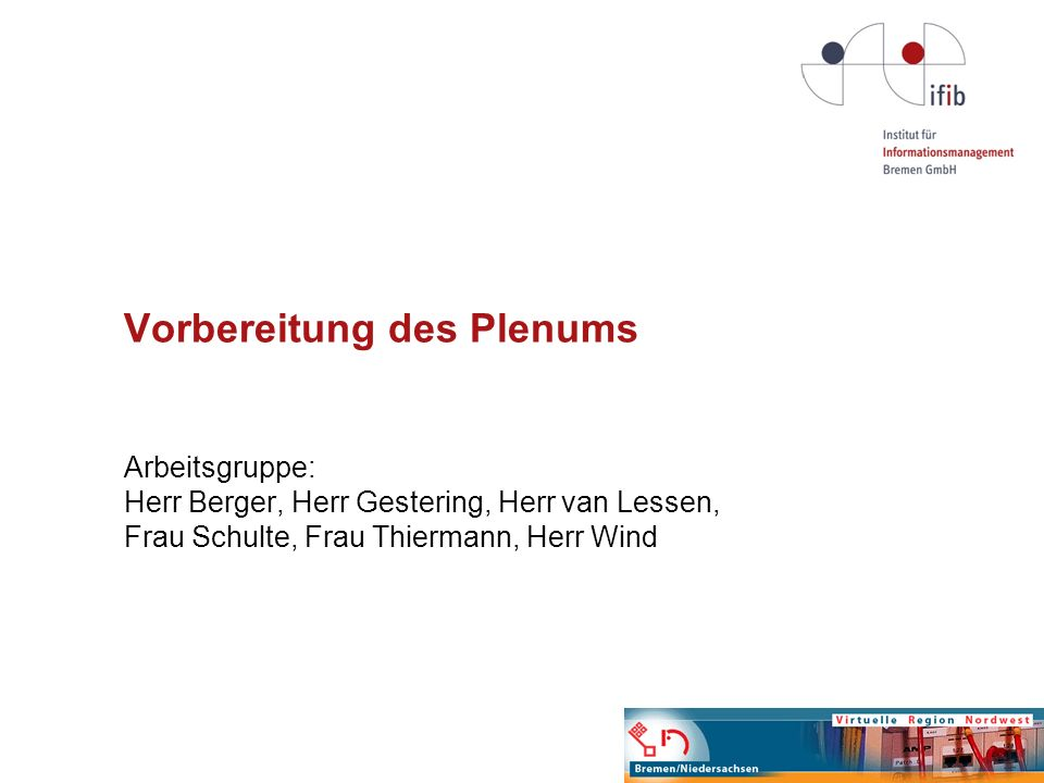 Vorbereitung des Plenums Arbeitsgruppe: Herr Berger, Herr Gestering, Herr van Lessen, Frau Schulte, Frau Thiermann, Herr Wind