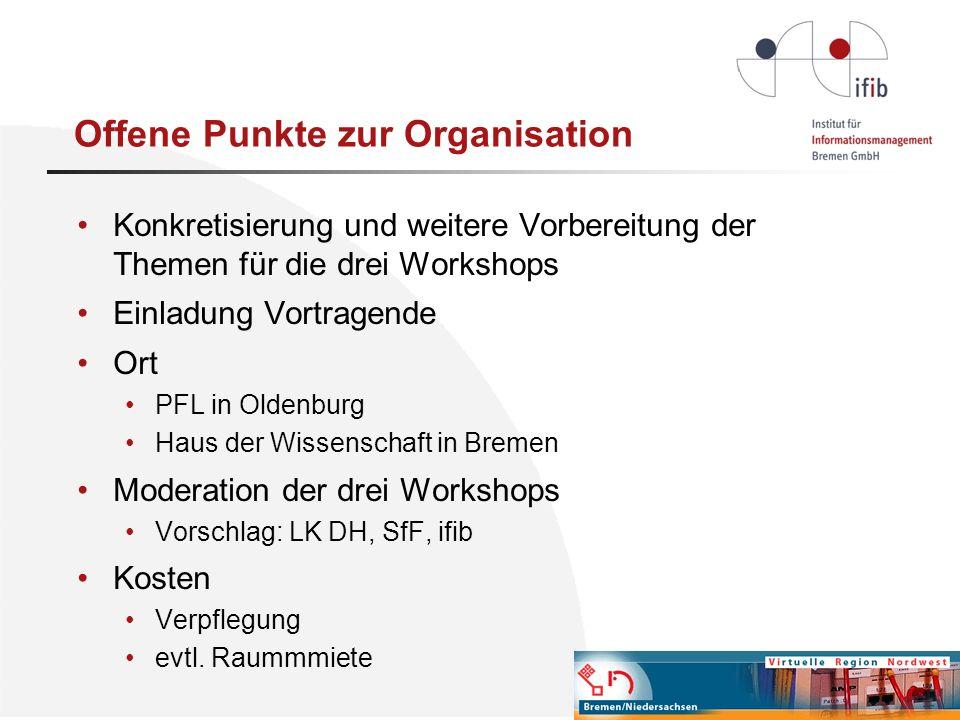 Offene Punkte zur Organisation Konkretisierung und weitere Vorbereitung der Themen für die drei Workshops Einladung Vortragende Ort PFL in Oldenburg H