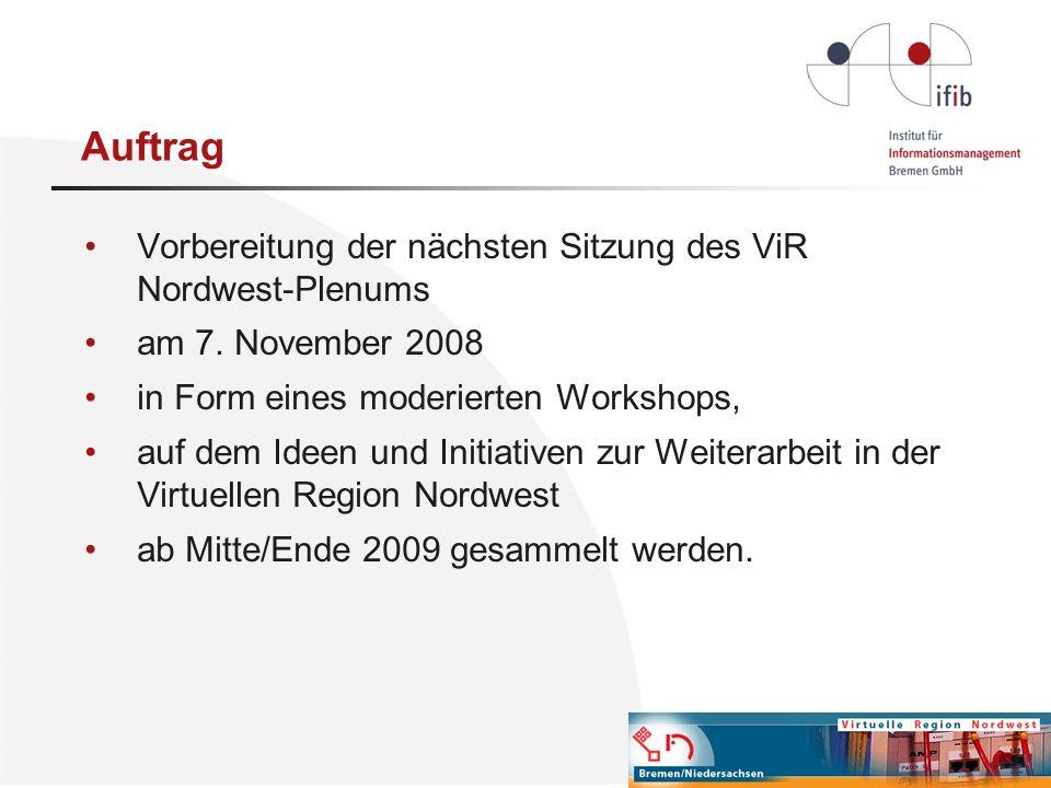 Auftrag Vorbereitung der nächsten Sitzung des ViR Nordwest-Plenums am 7. November 2008 in Form eines moderierten Workshops, auf dem Ideen und Initiati
