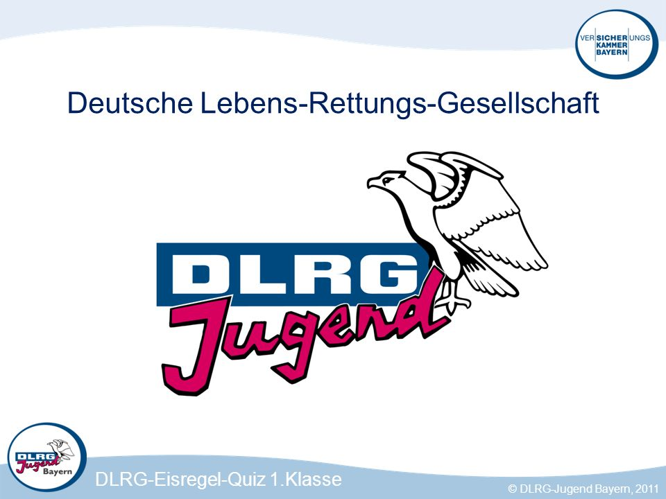 DLRG-Eisregel-Quiz 1.Klasse © DLRG-Jugend Bayern, 2011 Du hörst dass das Eis knackt und möchtest schnell ans Ufer.