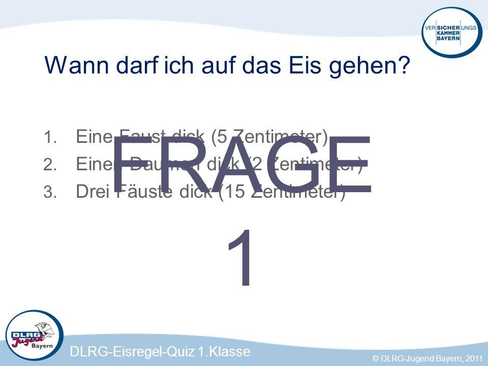 DLRG-Eisregel-Quiz 1.Klasse © DLRG-Jugend Bayern, 2011 Feld 3 Wenn das Eis kracht lege ich mich vorsichtig auf den Boden und robbe den Weg zurück, den ich gekommen bin.