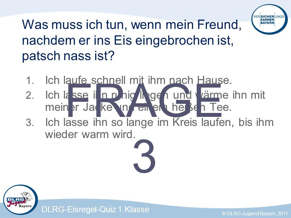 DLRG-Eisregel-Quiz 1.Klasse © DLRG-Jugend Bayern, 2011 1 Feld 1 Mit der 112 ist von jeder Telefonzelle und vom Handy aus die Rettungsleitstelle ohne Vorwahl und Guthaben erreichbar.