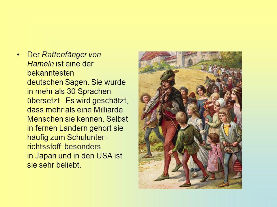 Der Rattenfänger von Hameln ist eine der bekanntesten deutschen Sagen. Sie wurde in mehr als 30 Sprachen übersetzt. Es wird geschätzt, dass mehr als e