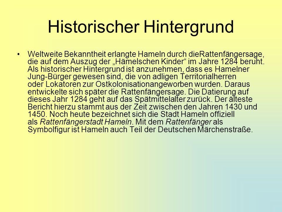 Historischer Hintergrund Weltweite Bekanntheit erlangte Hameln durch dieRattenfängersage, die auf dem Auszug der Hämelschen Kinder im Jahre 1284 beruh