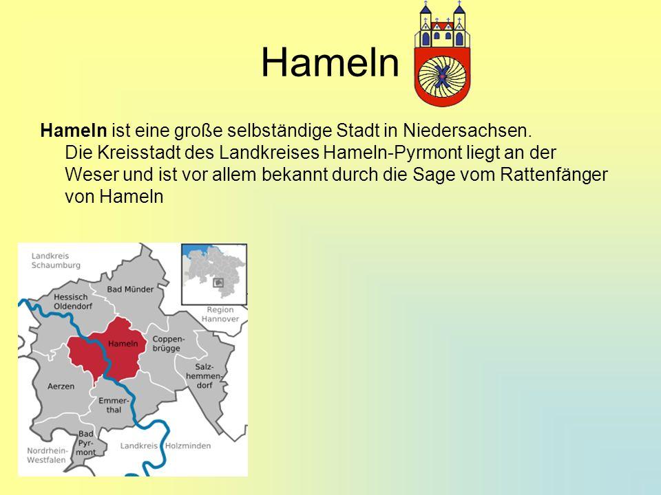 Hameln Hameln ist eine große selbständige Stadt in Niedersachsen. Die Kreisstadt des Landkreises Hameln-Pyrmont liegt an der Weser und ist vor allem b