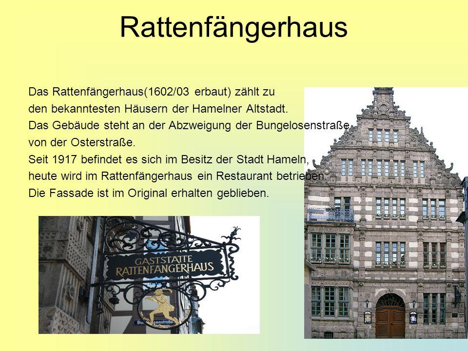 Rattenfängerhaus Das Rattenfängerhaus(1602/03 erbaut) zählt zu den bekanntesten Häusern der Hamelner Altstadt. Das Gebäude steht an der Abzweigung der