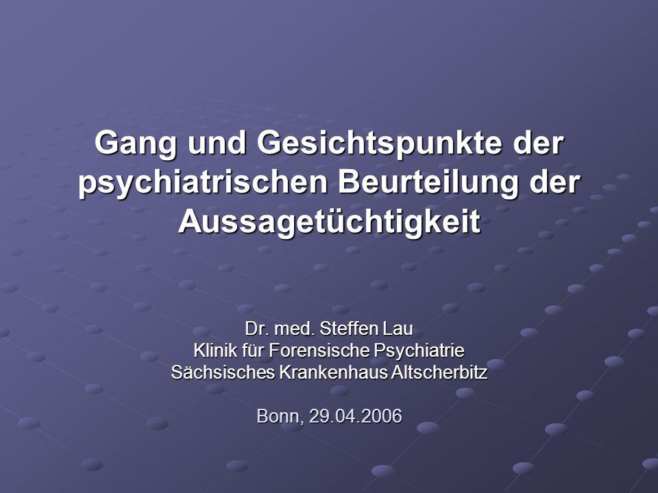 12 Lau, Aussagetüchtigkeit, Bonn, 29.04.06 Aussagetüchtigkeit bei Demenzen 1.Für Aussagetüchtigkeit wesentliche Psychopathologie: Orientierungs- und Gedächtnisstörungen, irreversibel 2.Ausmaß der Symptomatik.