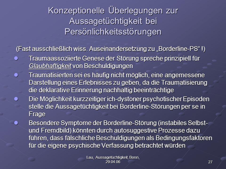 27 Lau, Aussagetüchtigkeit, Bonn, 29.04.06 Konzeptionelle Überlegungen zur Aussagetüchtigkeit bei Persönlichkeitsstörungen (Fast ausschließlich wiss.