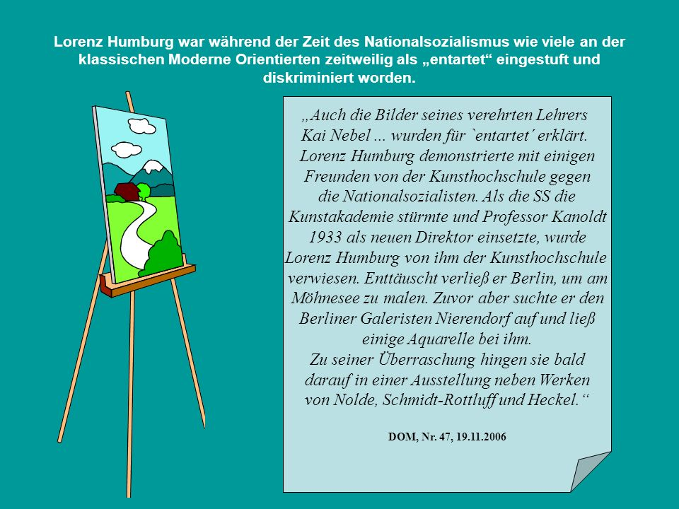 Lorenz Humburg war während der Zeit des Nationalsozialismus wie viele an der klassischen Moderne Orientierten zeitweilig als entartet eingestuft und d