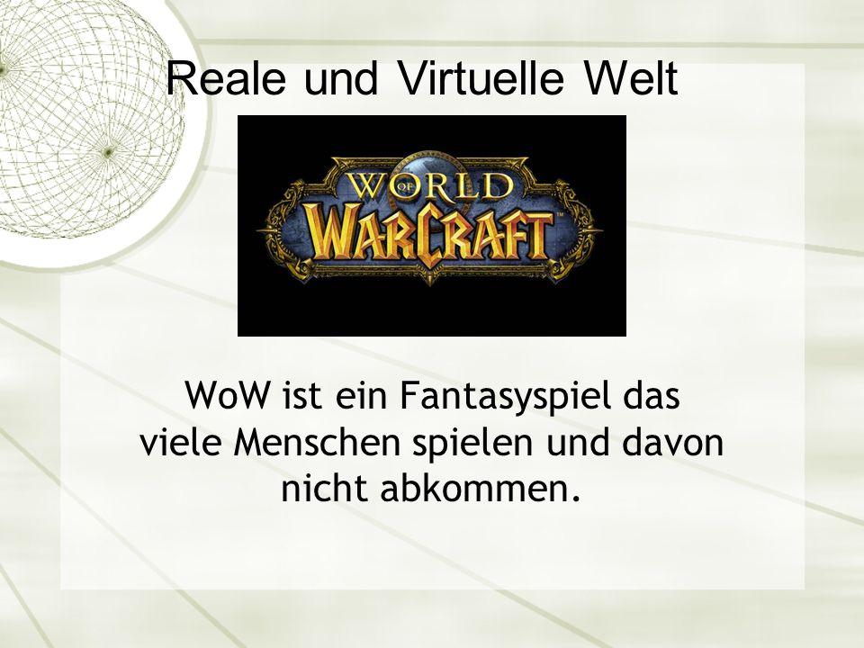 Reale und Virtuelle Welt WoW ist ein Fantasyspiel das viele Menschen spielen und davon nicht abkommen.