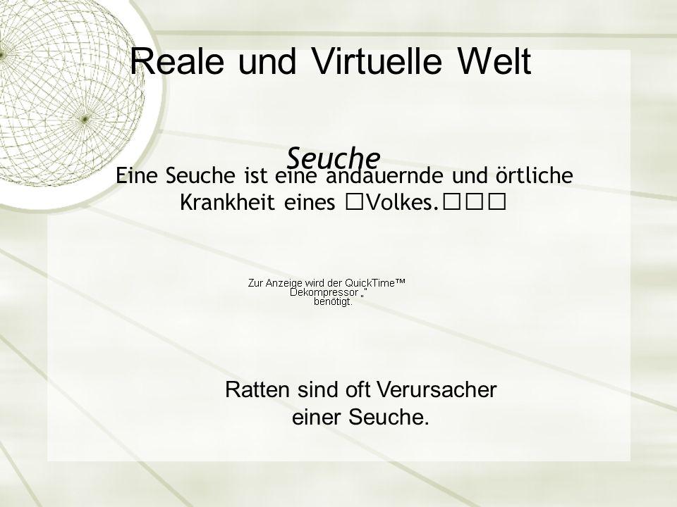 Reale und Virtuelle Welt Seuche Eine Seuche ist eine andauernde und örtliche Krankheit eines Vo lkes.
