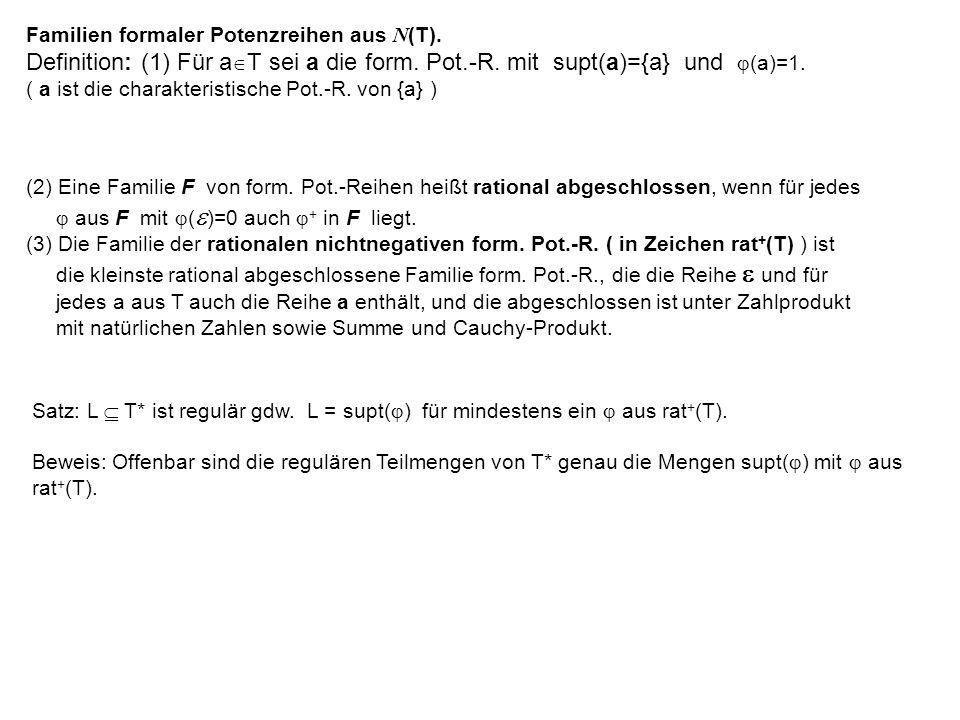 Familien formaler Potenzreihen aus N (T). Definition: (1) Für a T sei a die form.