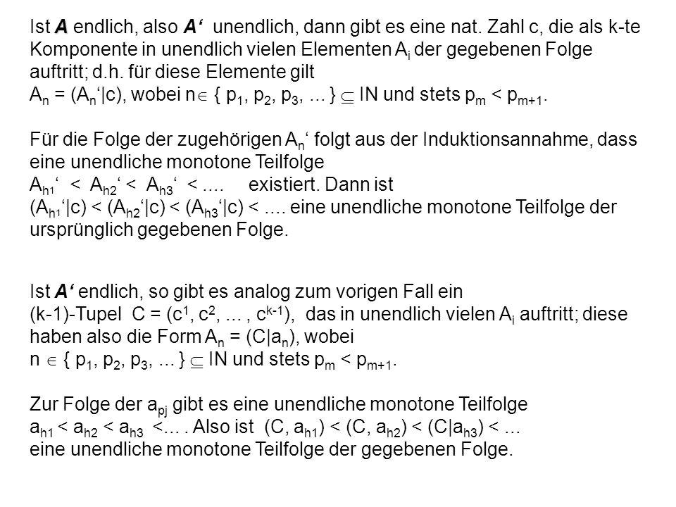 A Ist A endlich, also A unendlich, dann gibt es eine nat. Zahl c, die als k-te Komponente in unendlich vielen Elementen A i der gegebenen Folge auftri