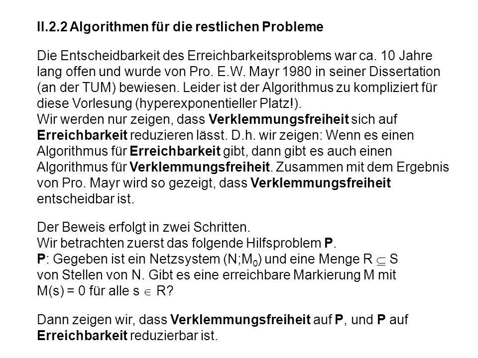 II.2.2 Algorithmen für die restlichen Probleme Die Entscheidbarkeit des Erreichbarkeitsproblems war ca. 10 Jahre lang offen und wurde von Pro. E.W. Ma