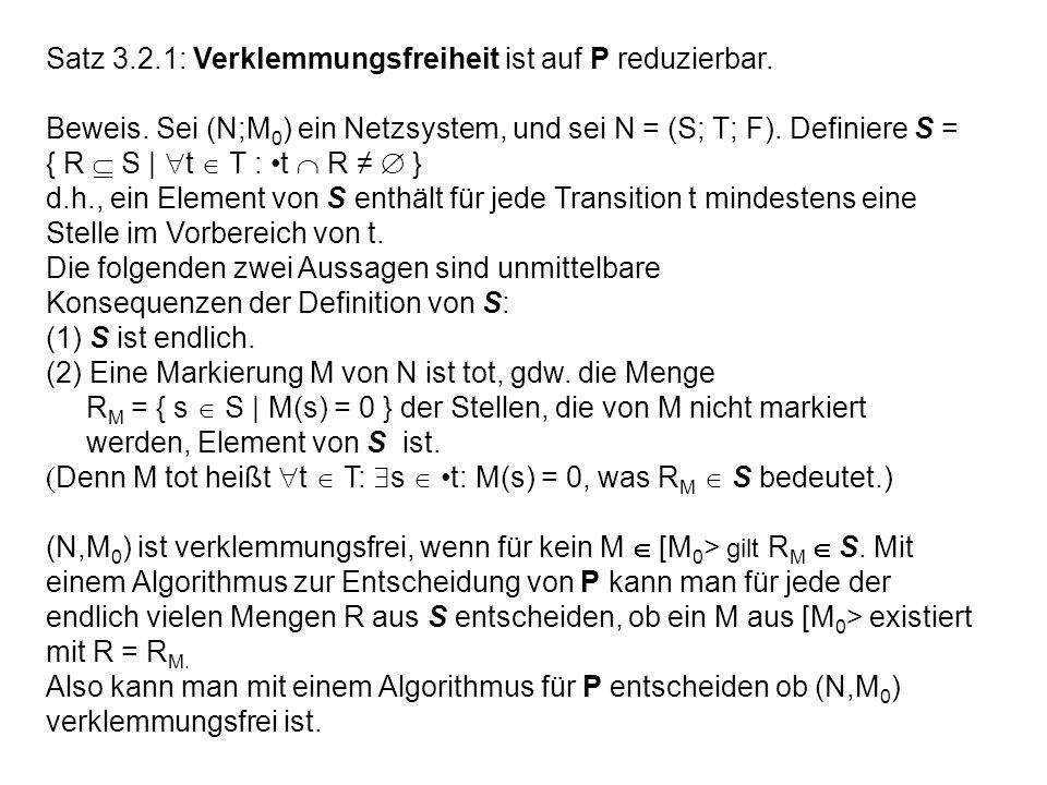 Satz 3.2.1: Verklemmungsfreiheit ist auf P reduzierbar. Beweis. Sei (N;M 0 ) ein Netzsystem, und sei N = (S; T; F). Definiere S = { R S | t T : t R }