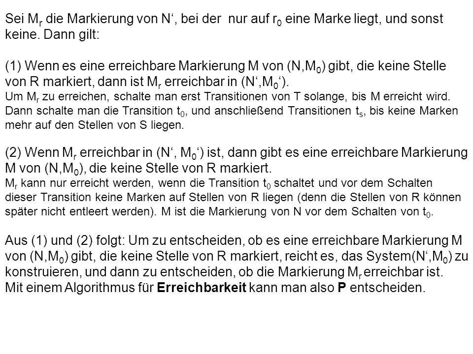 Sei M r die Markierung von N, bei der nur auf r 0 eine Marke liegt, und sonst keine. Dann gilt: (1) Wenn es eine erreichbare Markierung M von (N,M 0 )