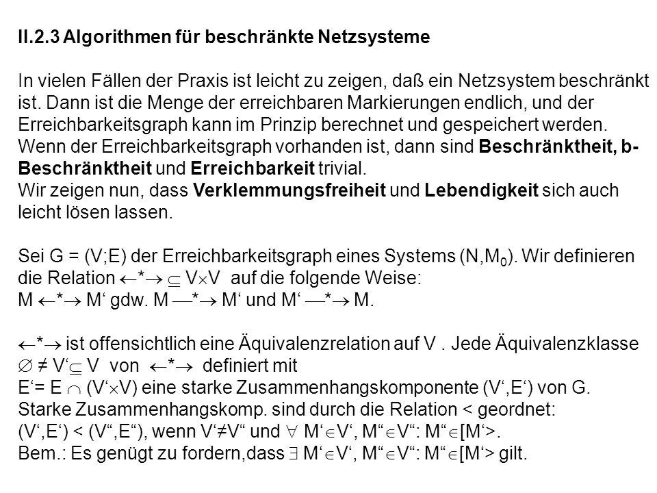 II.2.3 Algorithmen für beschränkte Netzsysteme In vielen Fällen der Praxis ist leicht zu zeigen, daß ein Netzsystem beschränkt ist. Dann ist die Menge