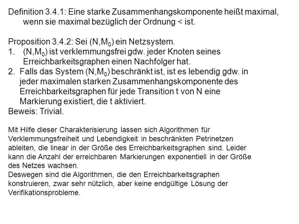 Definition 3.4.1: Eine starke Zusammenhangskomponente heißt maximal, wenn sie maximal bezüglich der Ordnung < ist. Proposition 3.4.2: Sei (N,M 0 ) ein