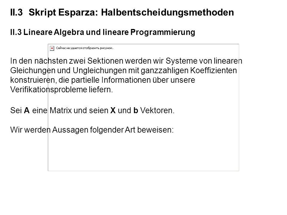 II.3 Skript Esparza: Halbentscheidungsmethoden II.3 Lineare Algebra und lineare Programmierung In den nächsten zwei Sektionen werden wir Systeme von l