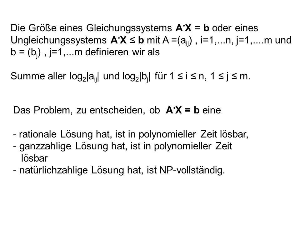 Die Größe eines Gleichungssystems A X = b oder eines Ungleichungssystems A X b mit A =(a ij ), i=1,...n, j=1,....m und b = (b j ), j=1,...m definieren