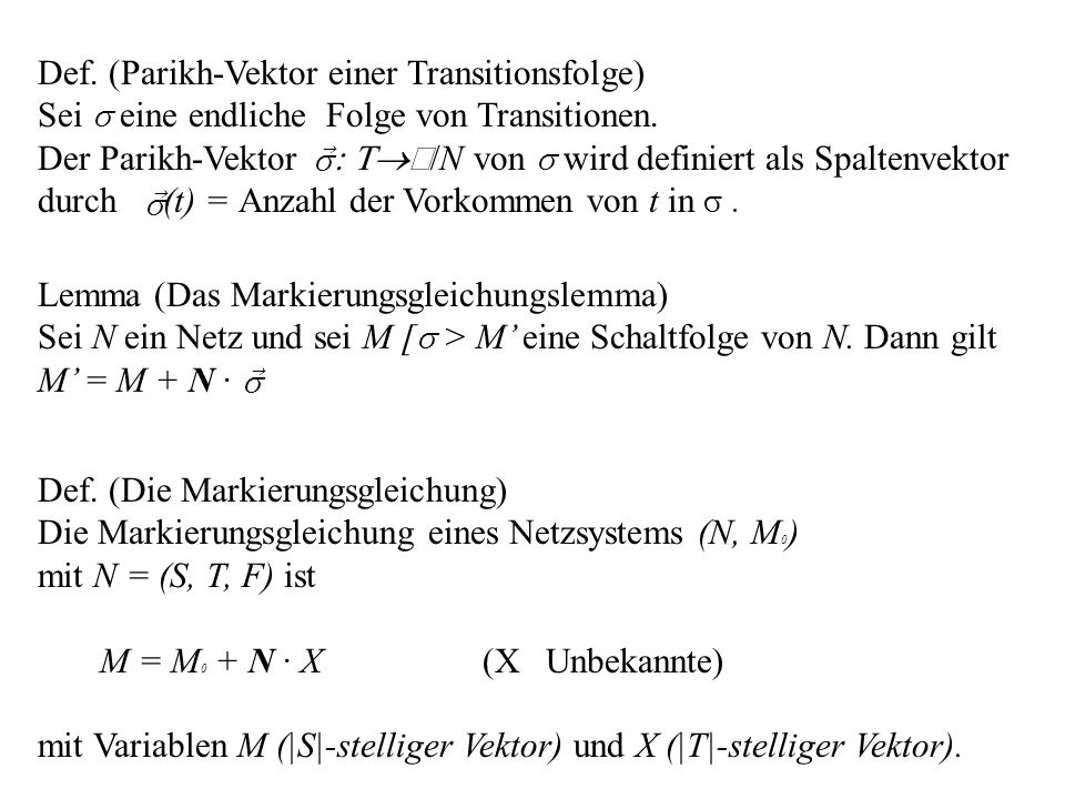 Def. (Die Markierungsgleichung) Die Markierungsgleichung eines Netzsystems (N, M 0 ) mit N = (S, T, F) ist M = M 0 + N · X (X Unbekannte) mit Variable
