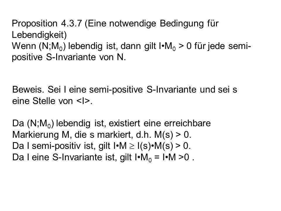 Proposition 4.3.7 (Eine notwendige Bedingung für Lebendigkeit) Wenn (N;M 0 ) lebendig ist, dann gilt IM 0 > 0 für jede semi- positive S-Invariante von