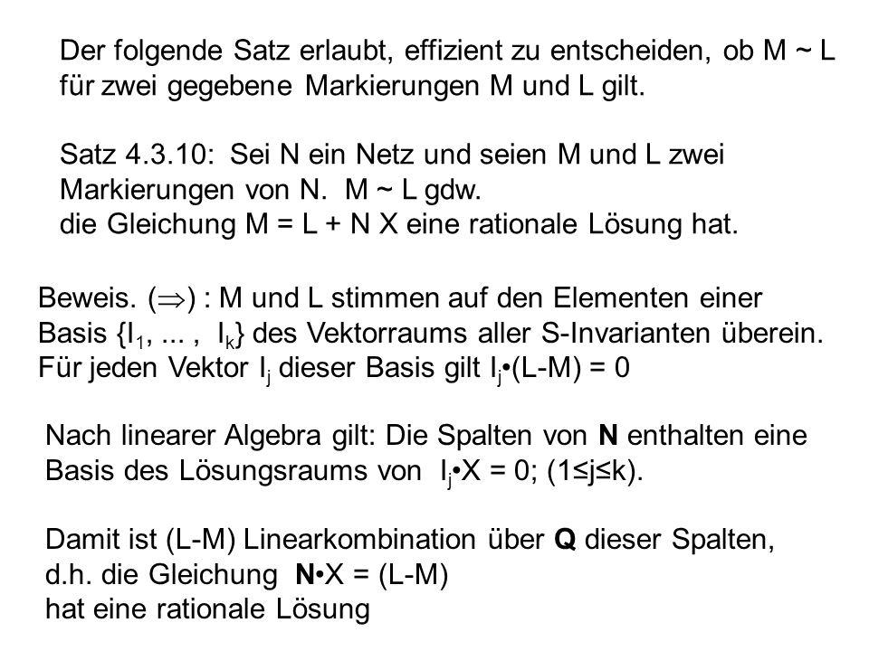 Der folgende Satz erlaubt, effizient zu entscheiden, ob M ~ L für zwei gegebene Markierungen M und L gilt. Satz 4.3.10: Sei N ein Netz und seien M und