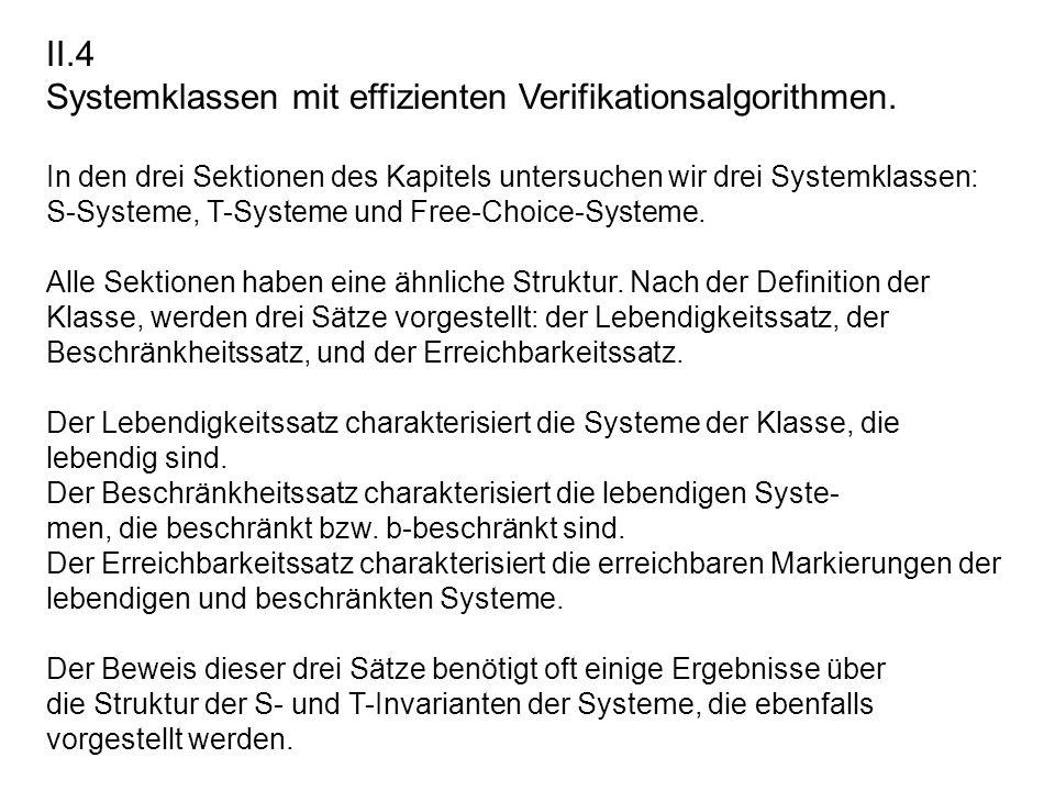 II.4 Systemklassen mit effizienten Verifikationsalgorithmen. In den drei Sektionen des Kapitels untersuchen wir drei Systemklassen: S-Systeme, T-Syste