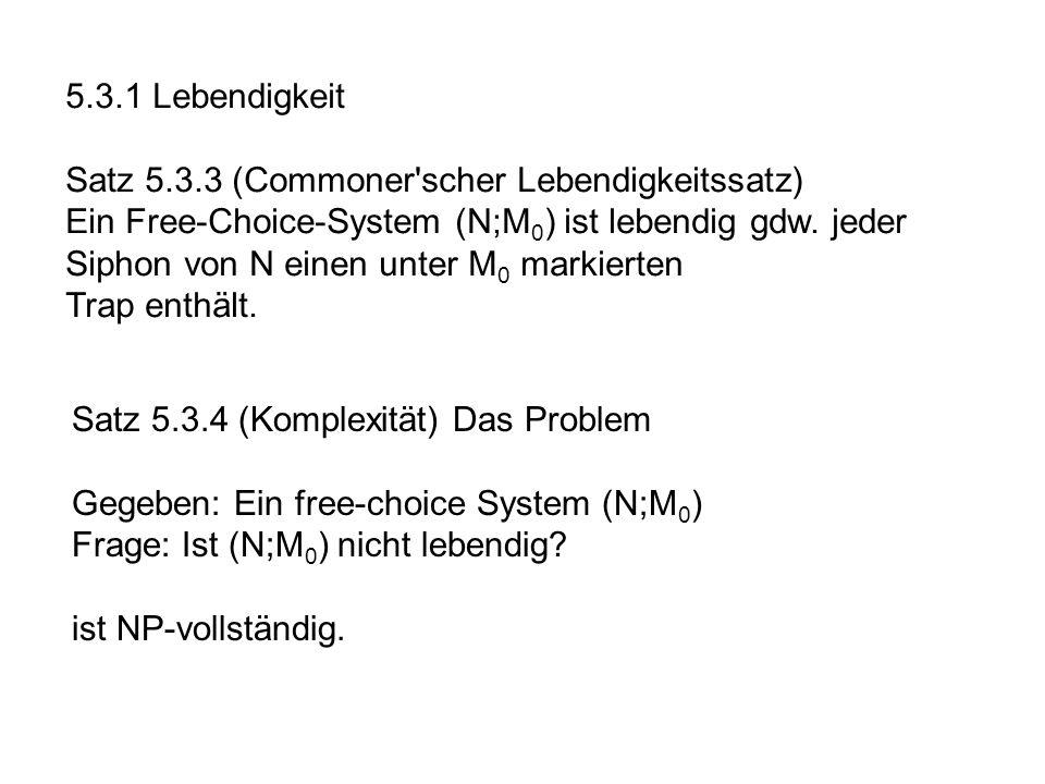 5.3.1 Lebendigkeit Satz 5.3.3 (Commoner'scher Lebendigkeitssatz) Ein Free-Choice-System (N;M 0 ) ist lebendig gdw. jeder Siphon von N einen unter M 0