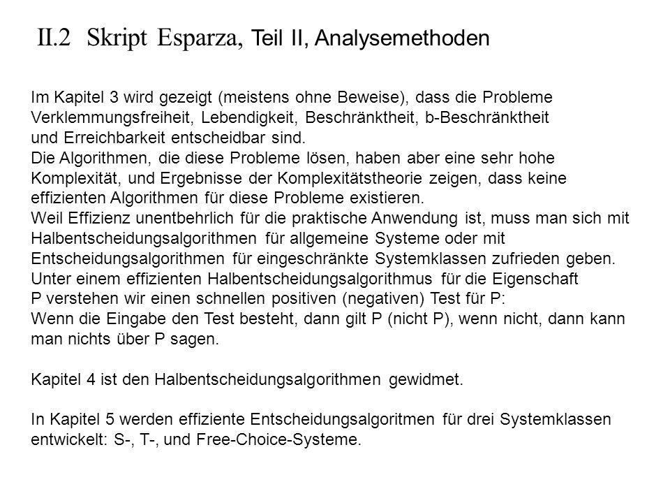 II.2 Skript Esparza, Teil II, Analysemethoden Im Kapitel 3 wird gezeigt (meistens ohne Beweise), dass die Probleme Verklemmungsfreiheit, Lebendigkeit,