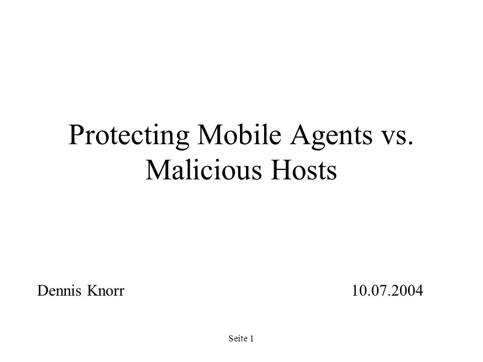 Seite 1 Protecting Mobile Agents vs. Malicious Hosts Dennis Knorr
