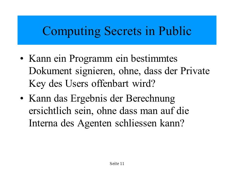 Seite 11 Computing Secrets in Public Kann ein Programm ein bestimmtes Dokument signieren, ohne, dass der Private Key des Users offenbart wird.