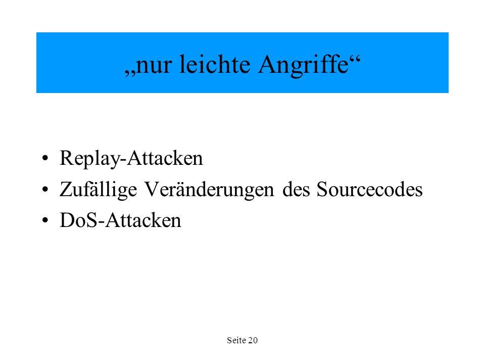 Seite 20 nur leichte Angriffe Replay-Attacken Zufällige Veränderungen des Sourcecodes DoS-Attacken