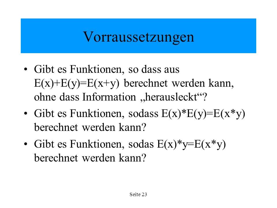 Seite 23 Vorraussetzungen Gibt es Funktionen, so dass aus E(x)+E(y)=E(x+y) berechnet werden kann, ohne dass Information herausleckt.