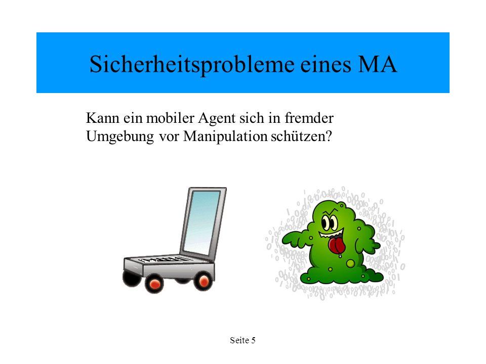 Seite 5 Sicherheitsprobleme eines MA Kann ein mobiler Agent sich in fremder Umgebung vor Manipulation schützen