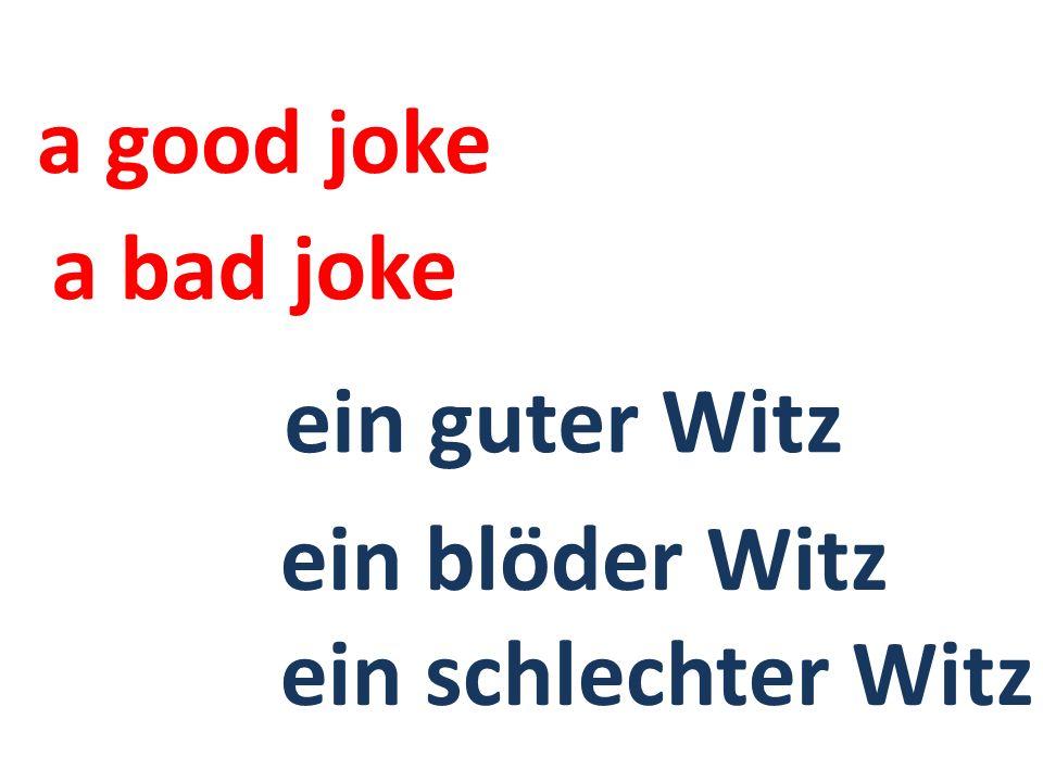ein blöder Witz ein schlechter Witz ein guter Witz a bad joke a good joke