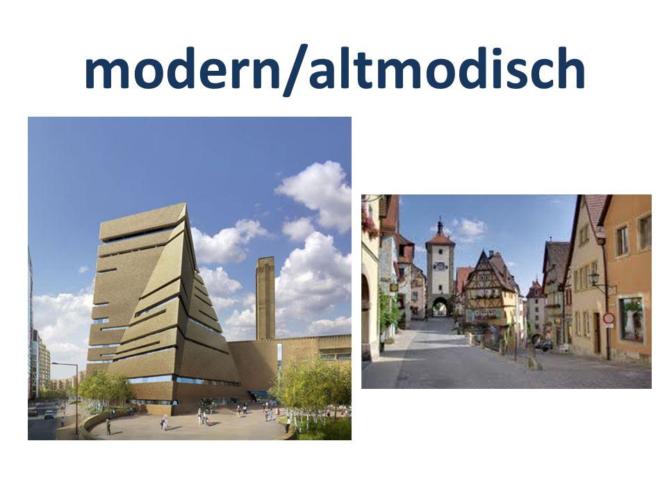 modern/altmodisch