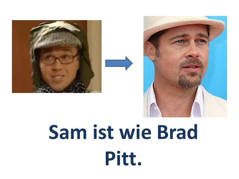 Sam ist wie Brad Pitt.